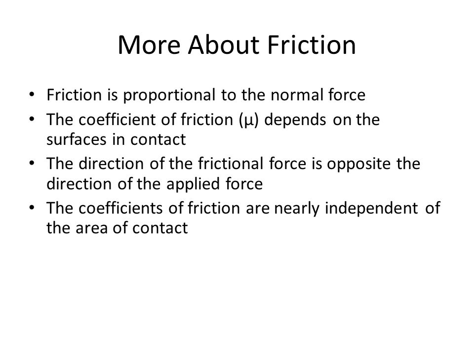 More About Friction Friction is proportional to the normal force