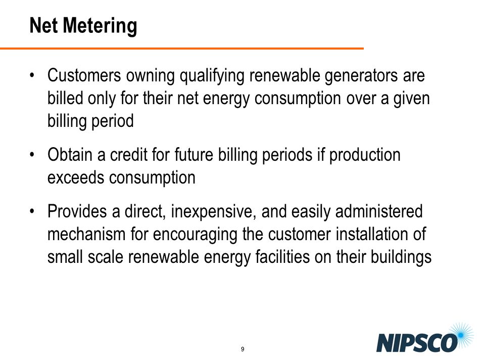 Net Metering Customers owning qualifying renewable generators are billed only for their net energy consumption over a given billing period.