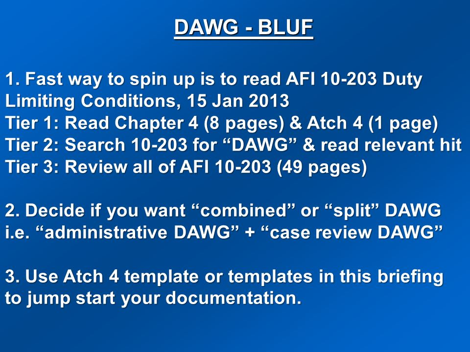 DAWG - BLUF 1. Fast way to spin up is to read AFI 10-203 Duty Limiting Conditions, 15 Jan 2013. Tier 1: Read Chapter 4 (8 pages) & Atch 4 (1 page)