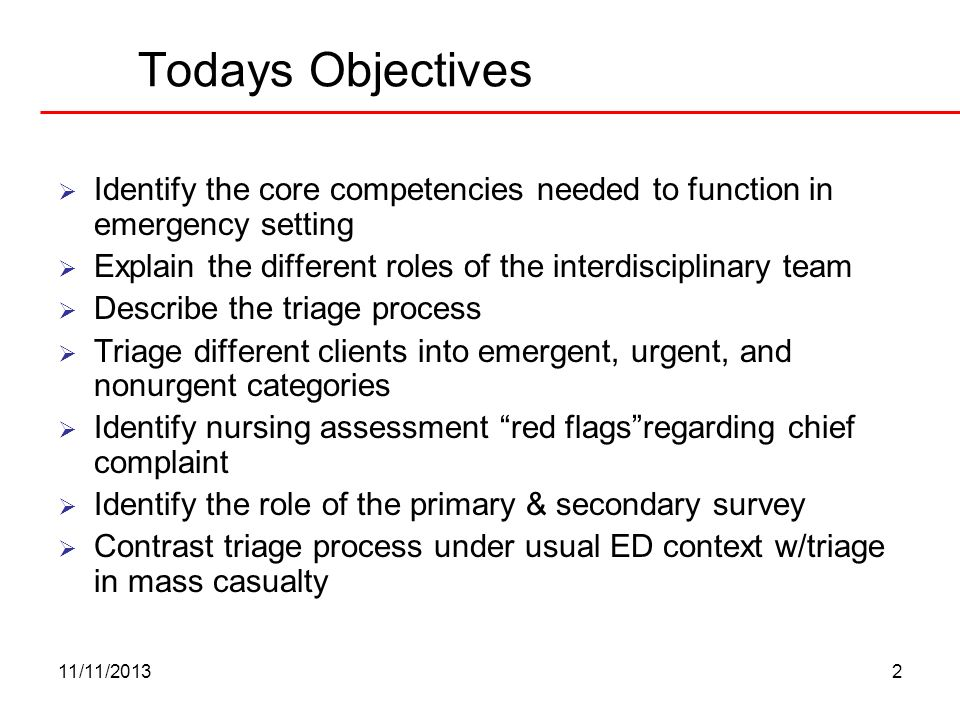 Todays Objectives Identify the core competencies needed to function in emergency setting. Explain the different roles of the interdisciplinary team.