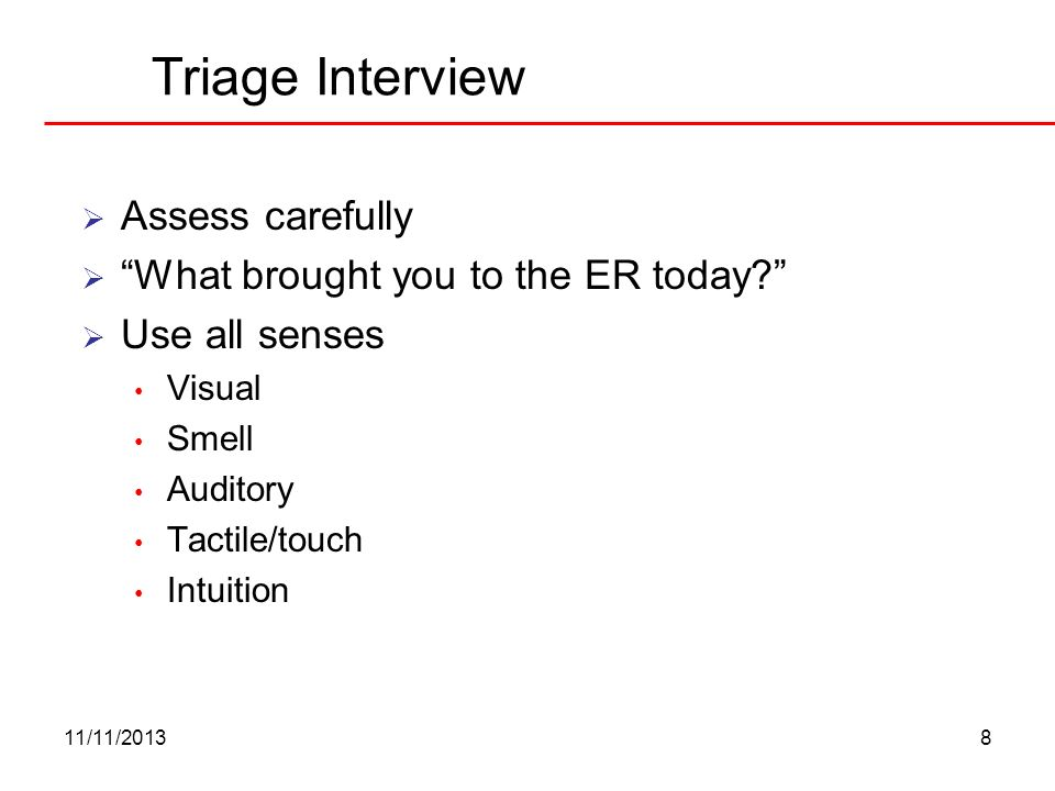 Triage Interview Assess carefully What brought you to the ER today