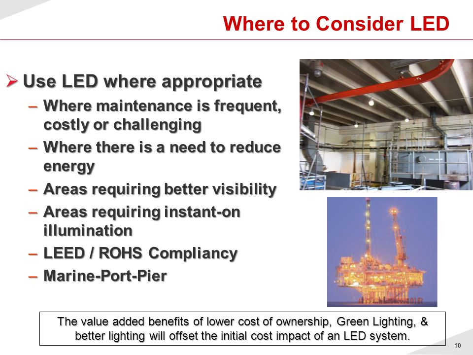 Where to Consider LED Use LED where appropriate