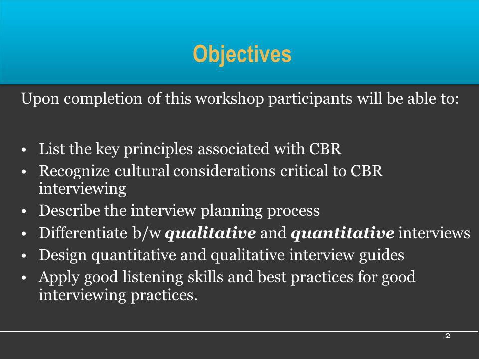 Objectives Upon completion of this workshop participants will be able to: List the key principles associated with CBR.