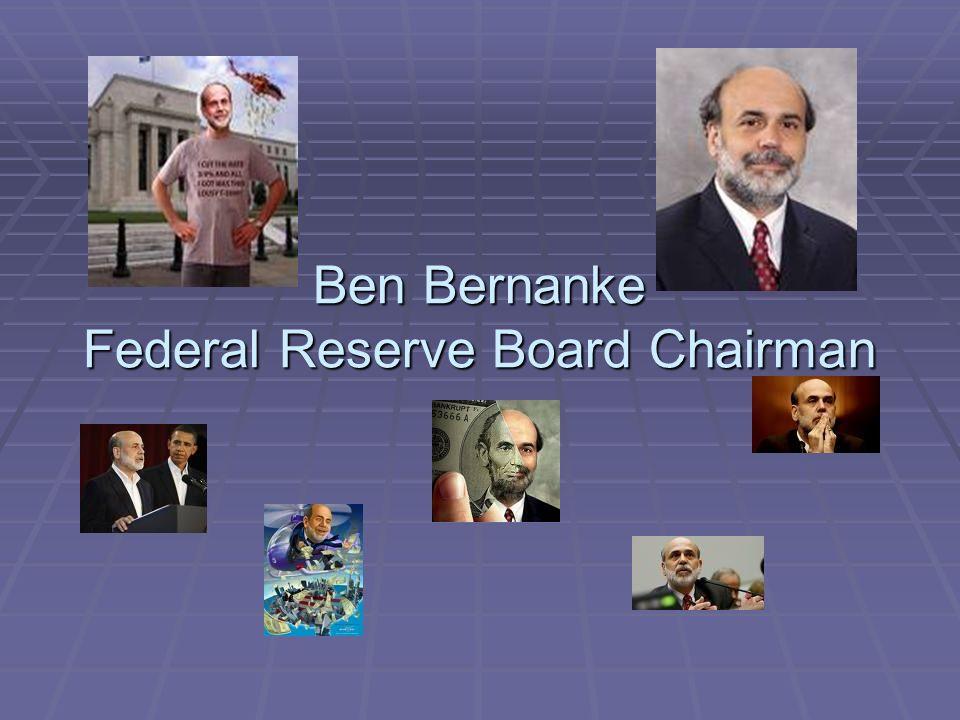 Ben Bernanke Federal Reserve Board Chairman