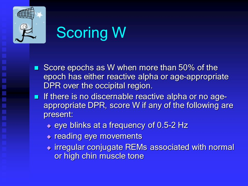 Scoring W Score epochs as W when more than 50% of the epoch has either reactive alpha or age-appropriate DPR over the occipital region.