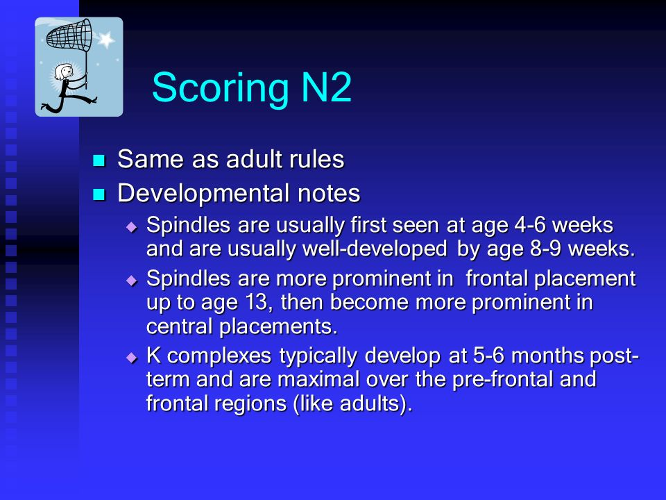 Scoring N2 Same as adult rules Developmental notes