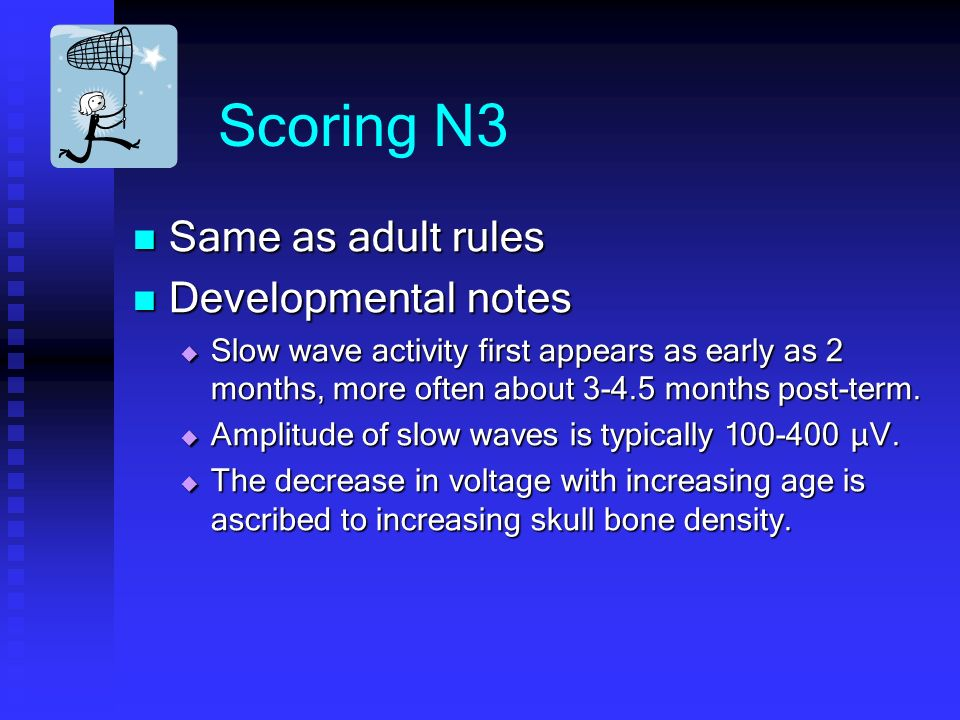 Scoring N3 Same as adult rules Developmental notes