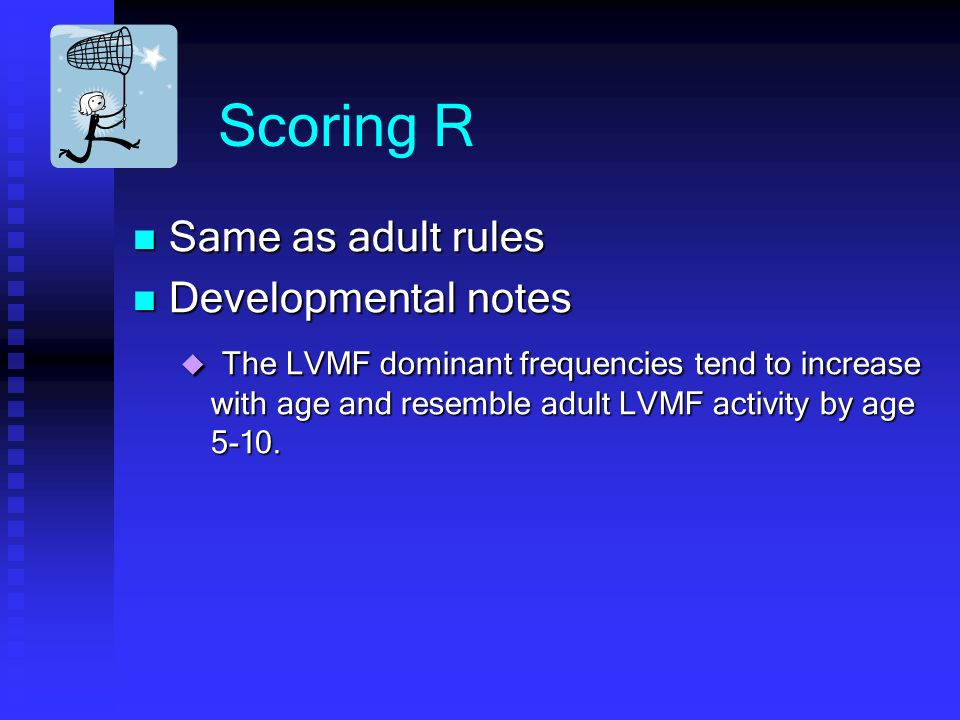Scoring R Same as adult rules Developmental notes