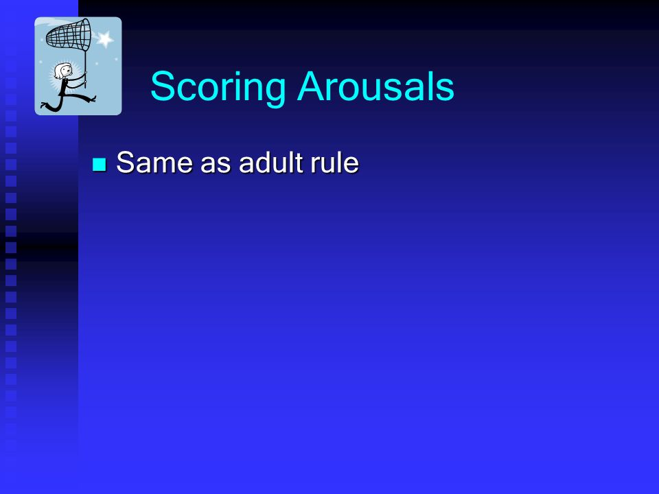 Scoring Arousals Same as adult rule