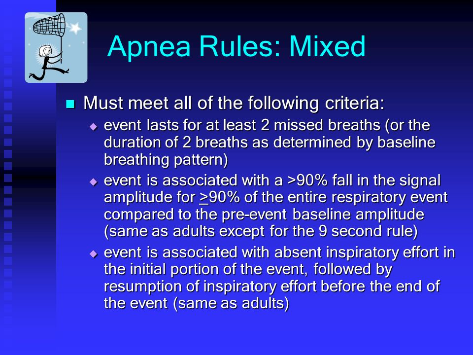 Apnea Rules: Mixed Must meet all of the following criteria: