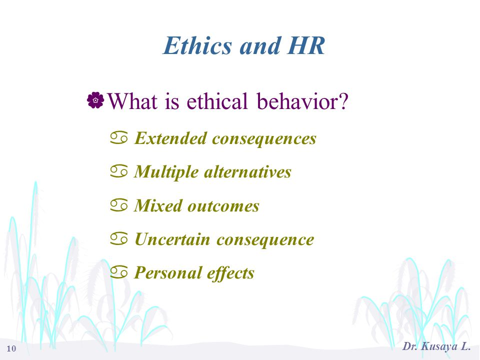 Ethics and HR What is ethical behavior Extended consequences