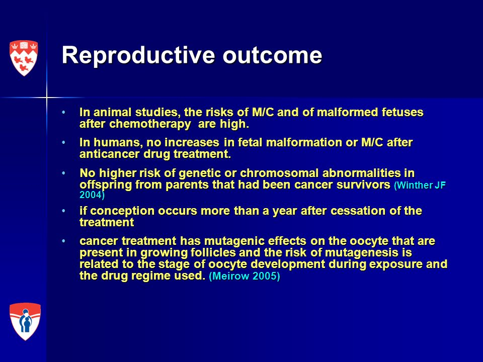 Reproductive outcome In animal studies, the risks of M/C and of malformed fetuses after chemotherapy are high.