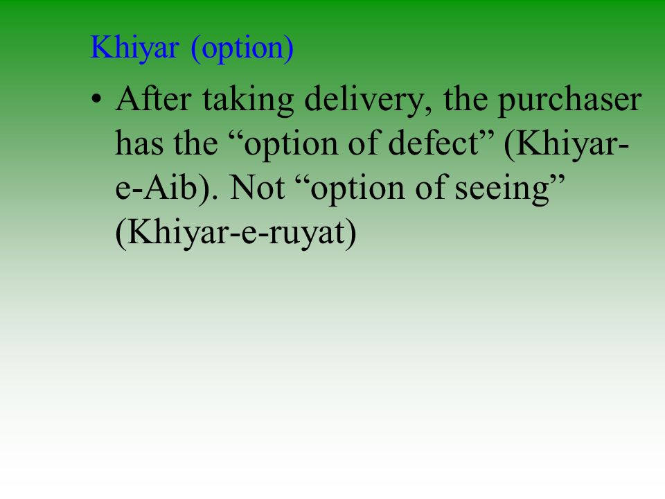 Khiyar (option) After taking delivery, the purchaser has the option of defect (Khiyar-e-Aib).