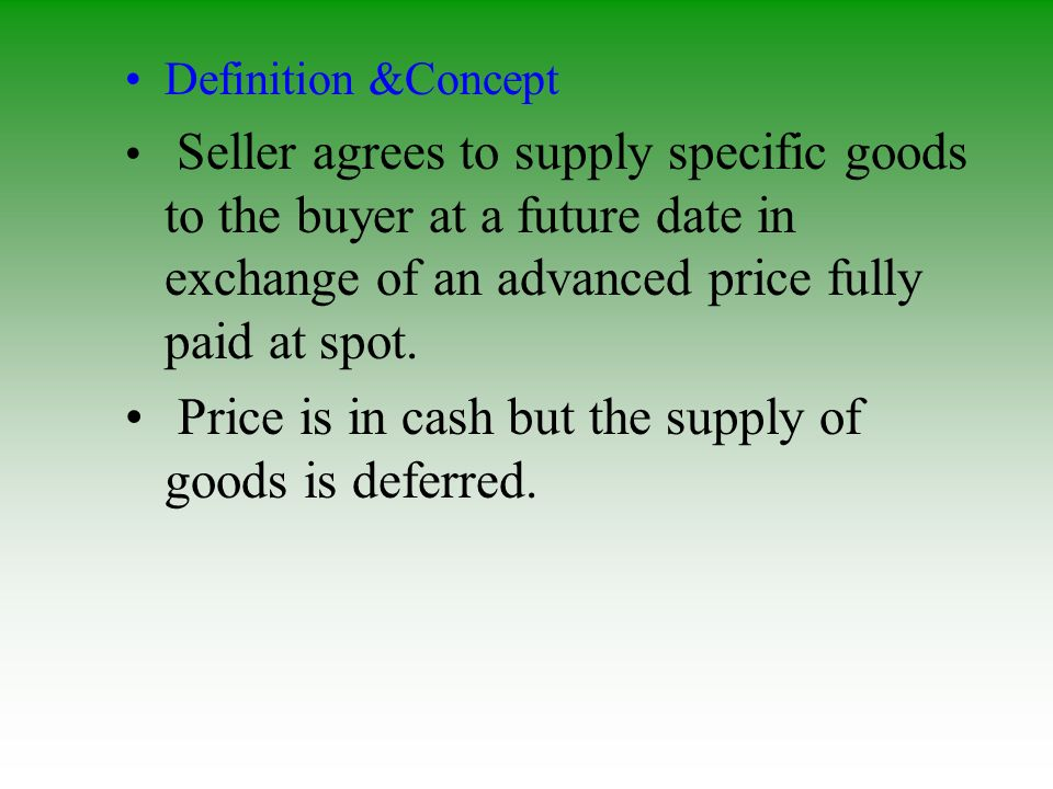 Price is in cash but the supply of goods is deferred.