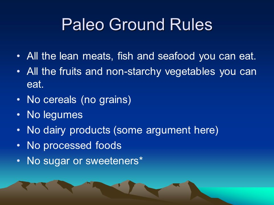 Paleo Ground Rules All the lean meats, fish and seafood you can eat.