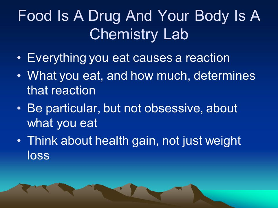Food Is A Drug And Your Body Is A Chemistry Lab