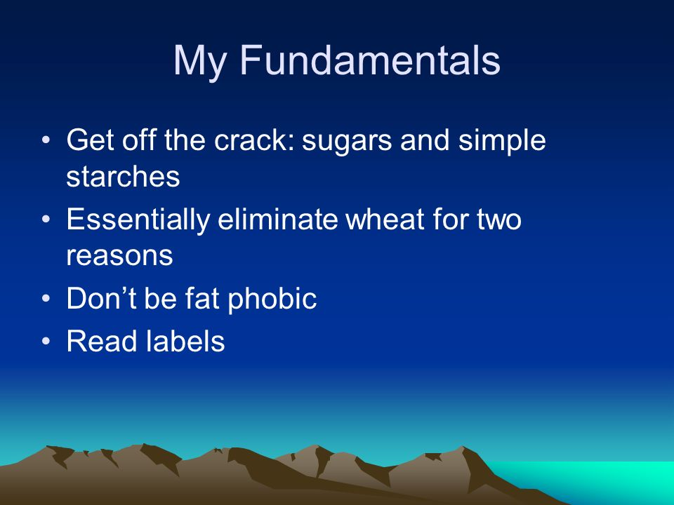 My Fundamentals Get off the crack: sugars and simple starches