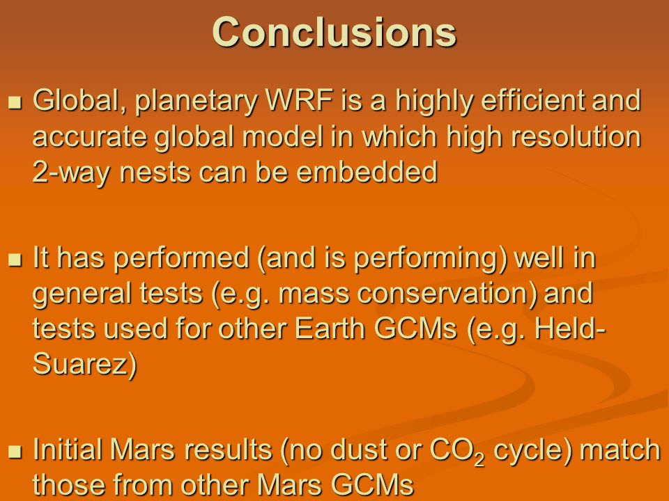 Conclusions Global, planetary WRF is a highly efficient and accurate global model in which high resolution 2-way nests can be embedded.