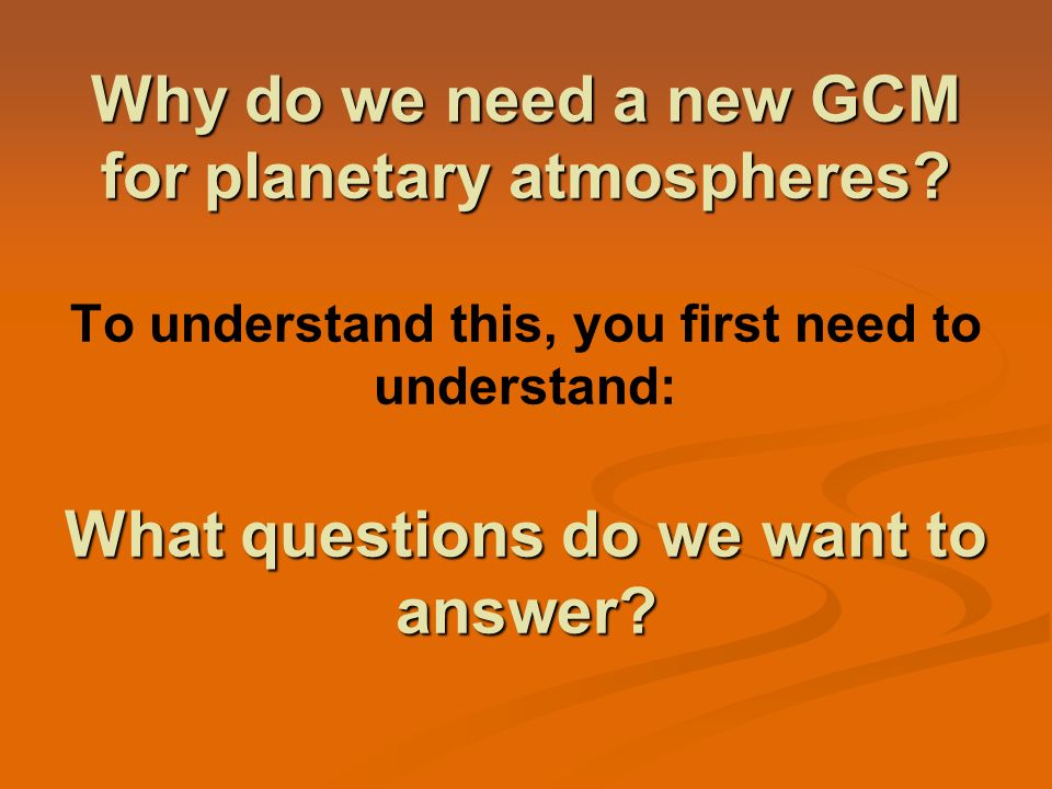Why do we need a new GCM for planetary atmospheres