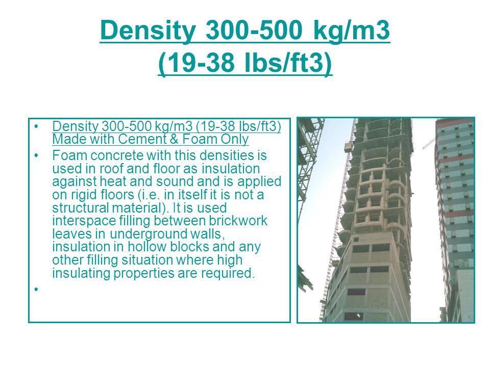 Density 300-500 kg/m3 (19-38 lbs/ft3)