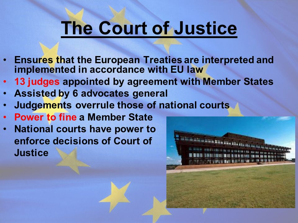 The Court of Justice Ensures that the European Treaties are interpreted and implemented in accordance with EU law.