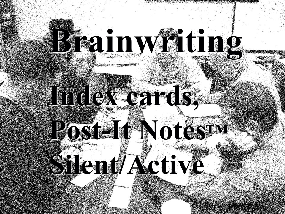 Brainwriting Index cards, Post-It Notes™ Silent/Active