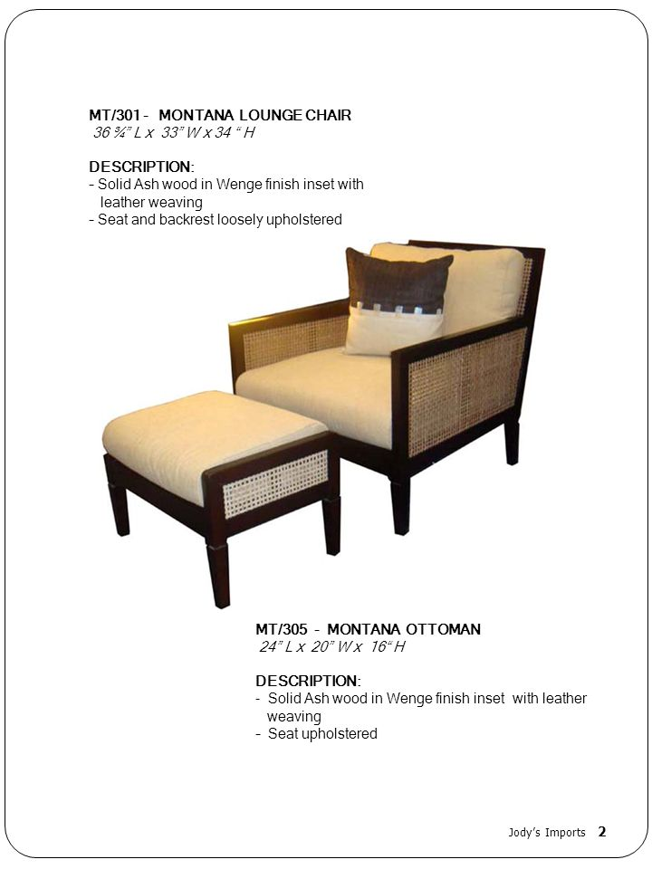 MT/301 - MONTANA LOUNGE CHAIR 36 ¾ L x 33 W x 34 H DESCRIPTION: