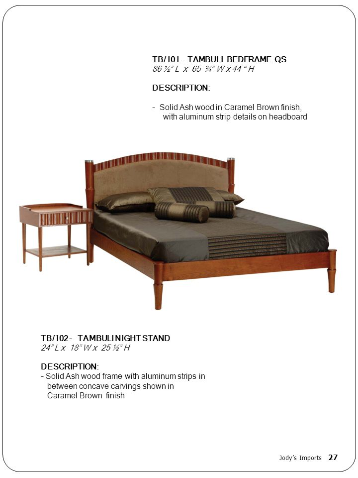 TB/101 - TAMBULI BEDFRAME QS 86 ½ L x 65 ¾ W x 44 H DESCRIPTION: