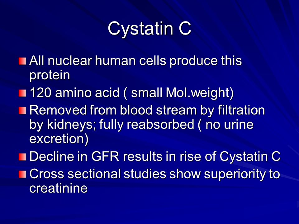 Cystatin C All nuclear human cells produce this protein