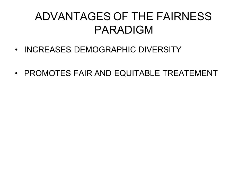 ADVANTAGES OF THE FAIRNESS PARADIGM