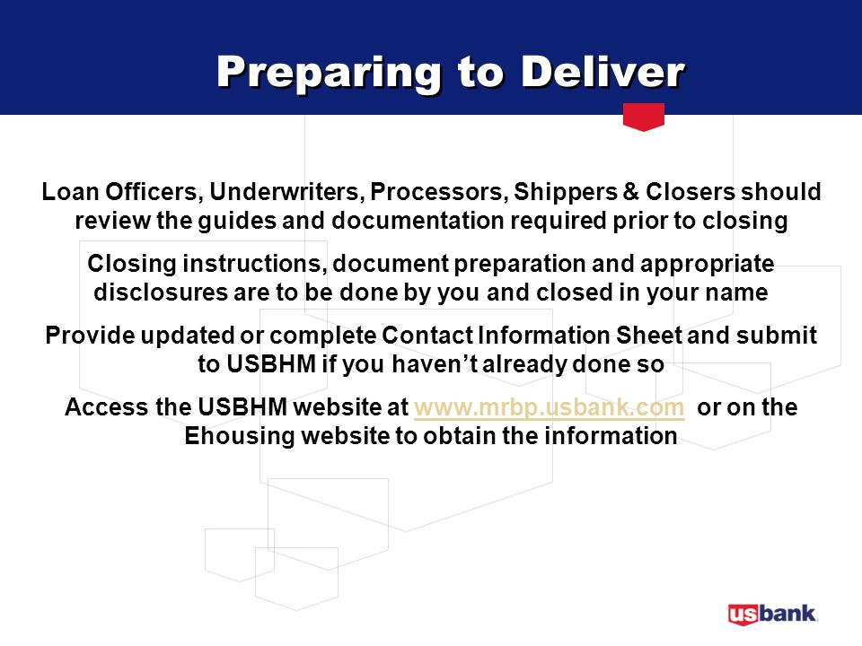 Preparing to Deliver Loan Officers, Underwriters, Processors, Shippers & Closers should review the guides and documentation required prior to closing.