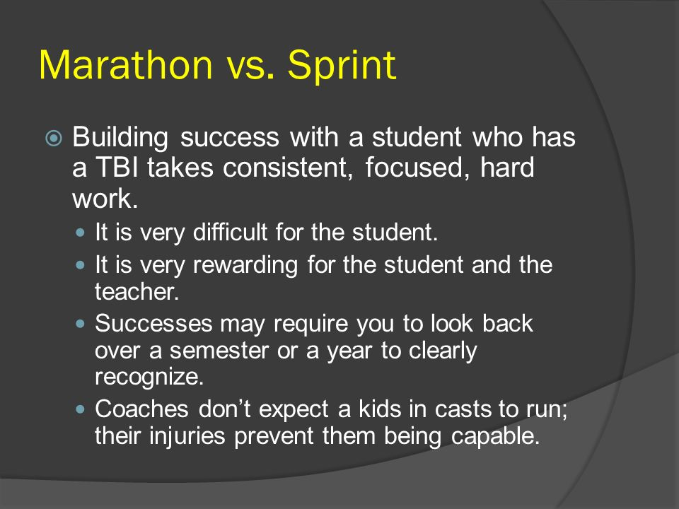 Marathon vs. Sprint Building success with a student who has a TBI takes consistent, focused, hard work.