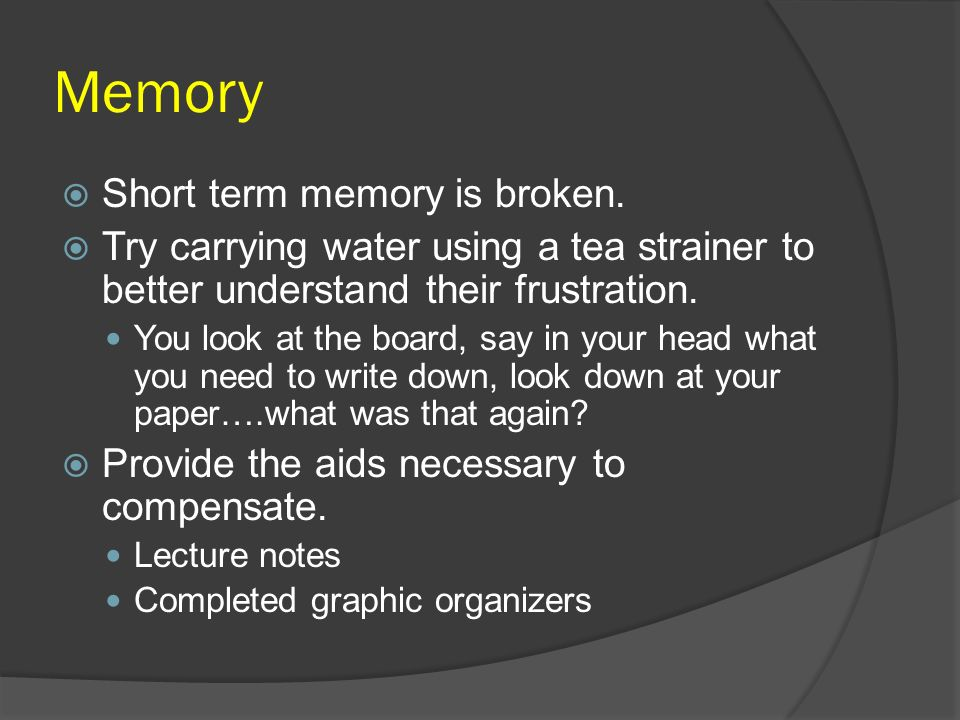 Memory Short term memory is broken.
