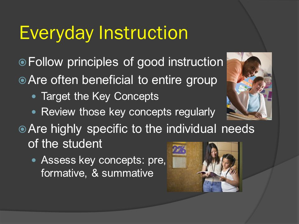 Everyday Instruction Follow principles of good instruction