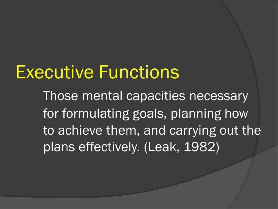 Executive Functions. Those mental capacities necessary