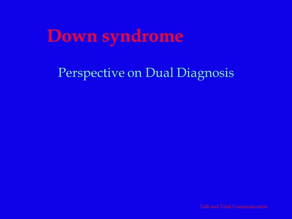 Down syndrome Perspective on Dual Diagnosis
