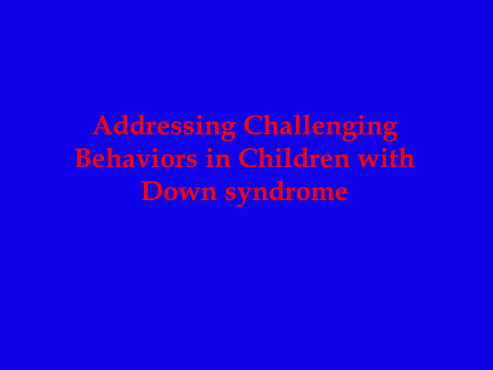 Addressing Challenging Behaviors in Children with Down syndrome