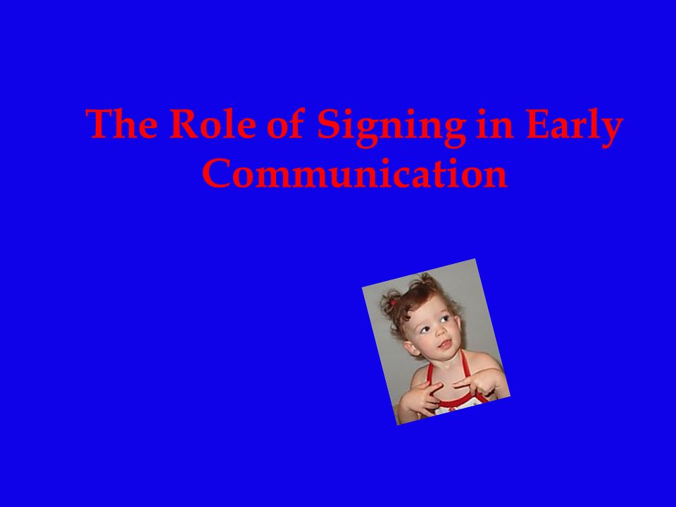 The Role of Signing in Early Communication