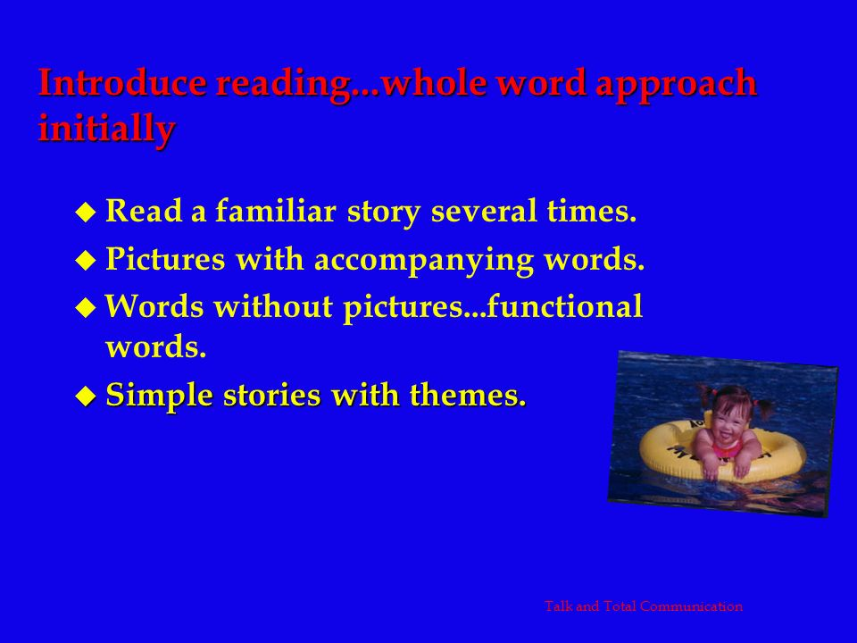 Introduce reading...whole word approach initially