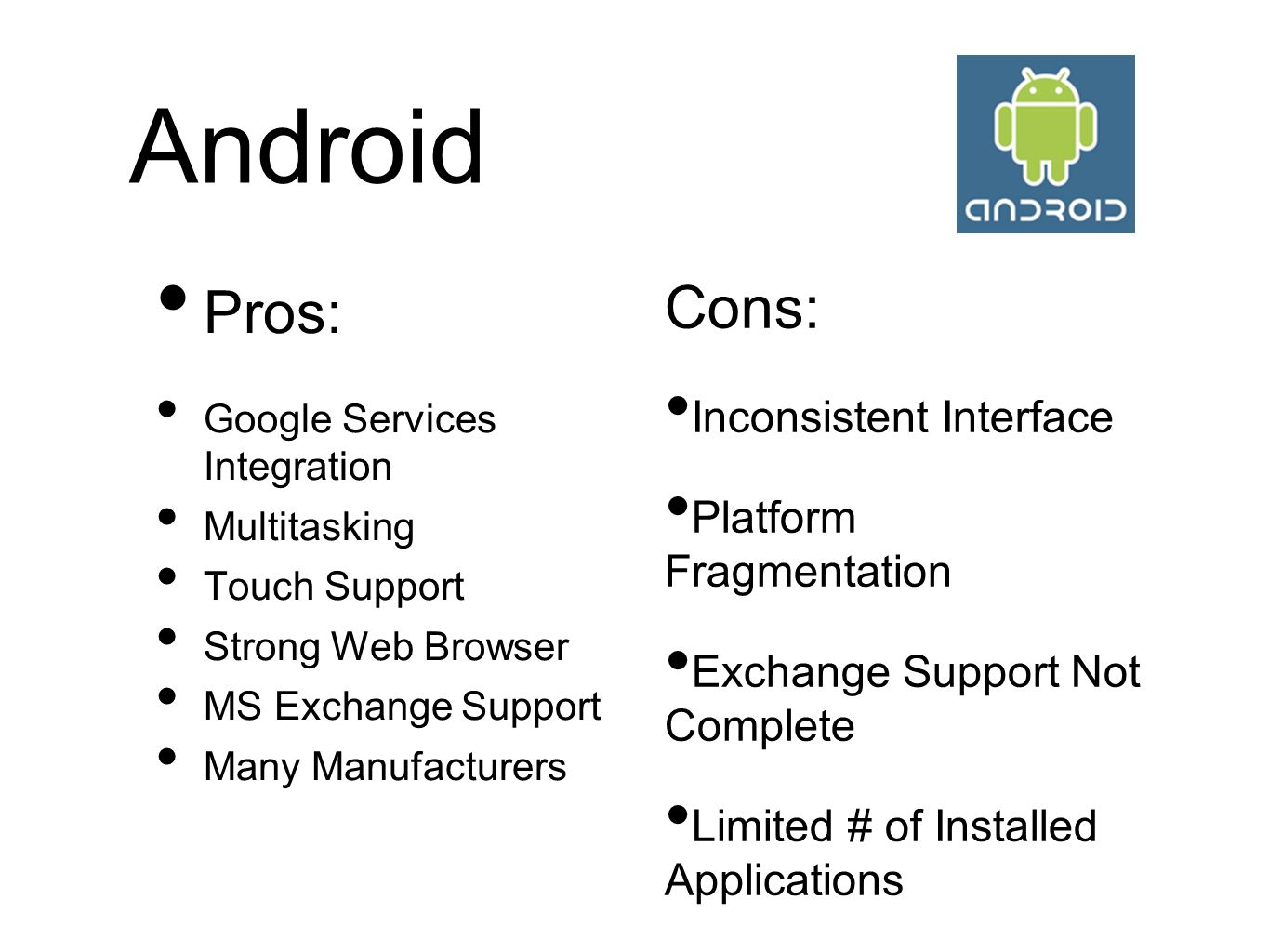 Android Pros: Cons: Inconsistent Interface Platform Fragmentation