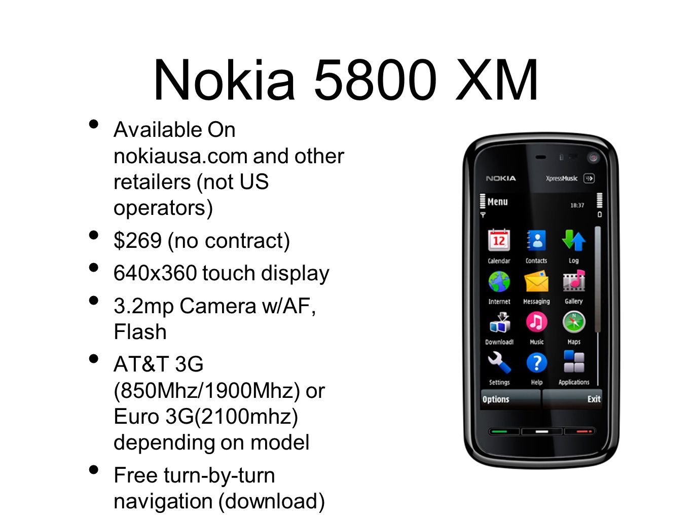 Nokia 5800 XMAvailable On nokiausa.com and other retailers (not US operators) $269 (no contract)