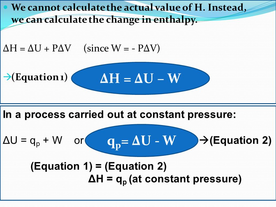 ΔH = ΔU – W qp= ΔU - W In a process carried out at constant pressure:
