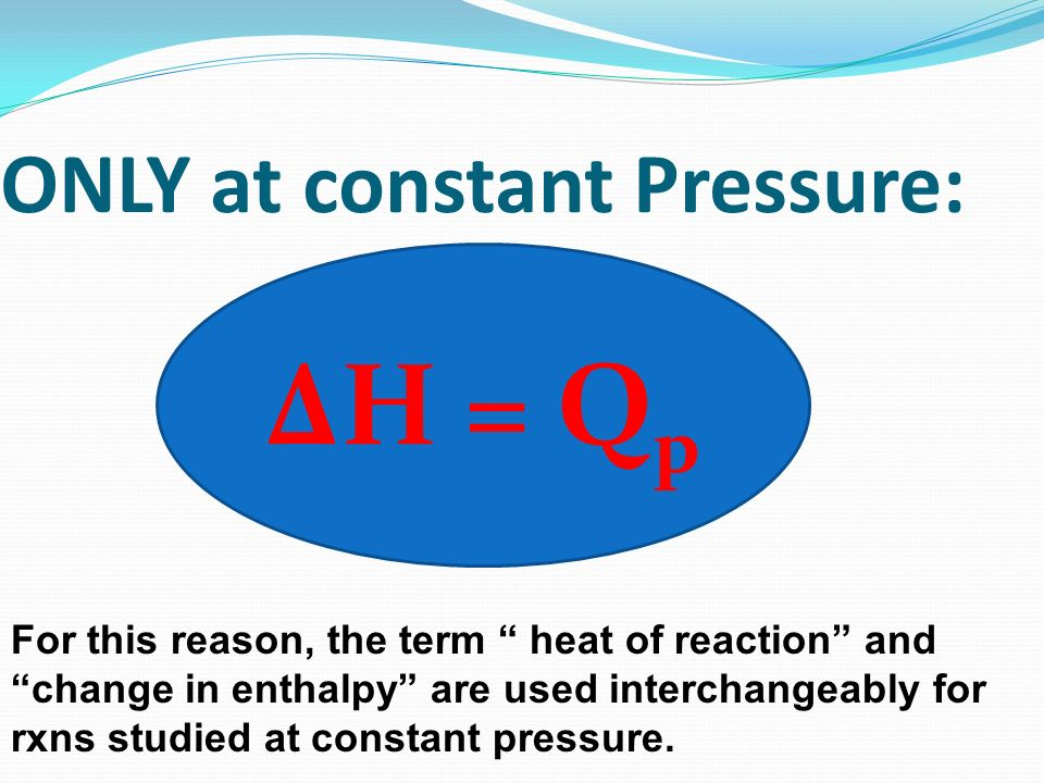 ONLY at constant Pressure: