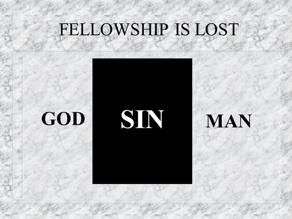 FELLOWSHIP IS LOST SIN GOD MAN