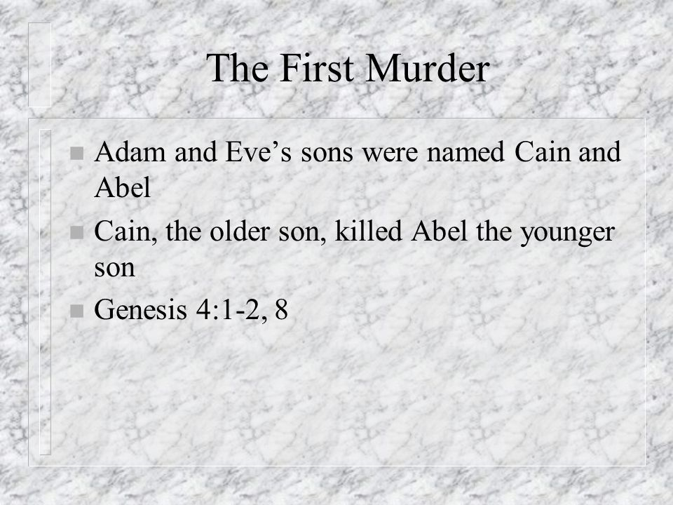 The First Murder Adam and Eve's sons were named Cain and Abel