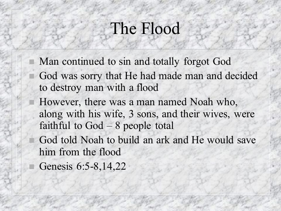 The Flood Man continued to sin and totally forgot God