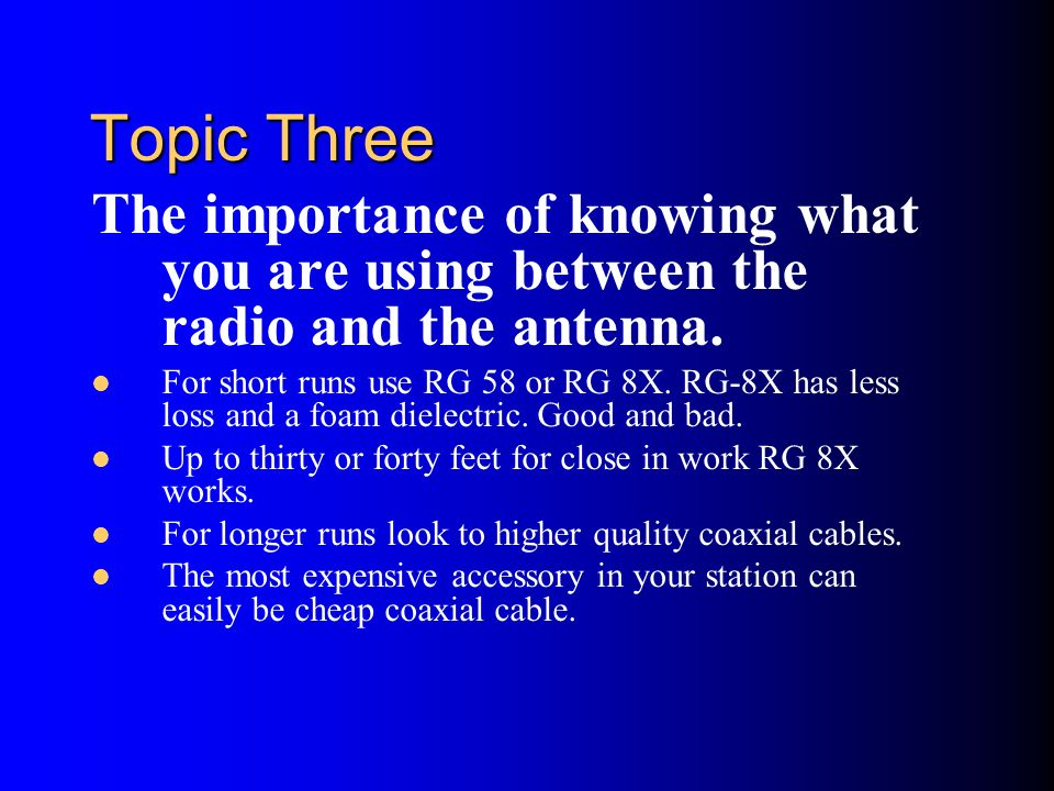 Topic Three The importance of knowing what you are using between the radio and the antenna.