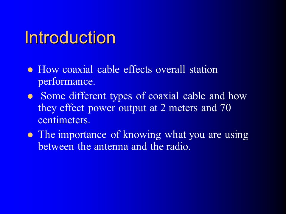 Introduction How coaxial cable effects overall station performance.