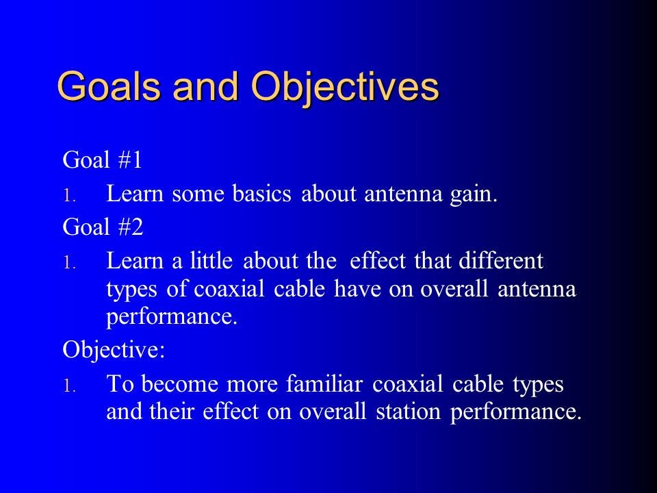 Goals and Objectives Goal #1 Learn some basics about antenna gain.
