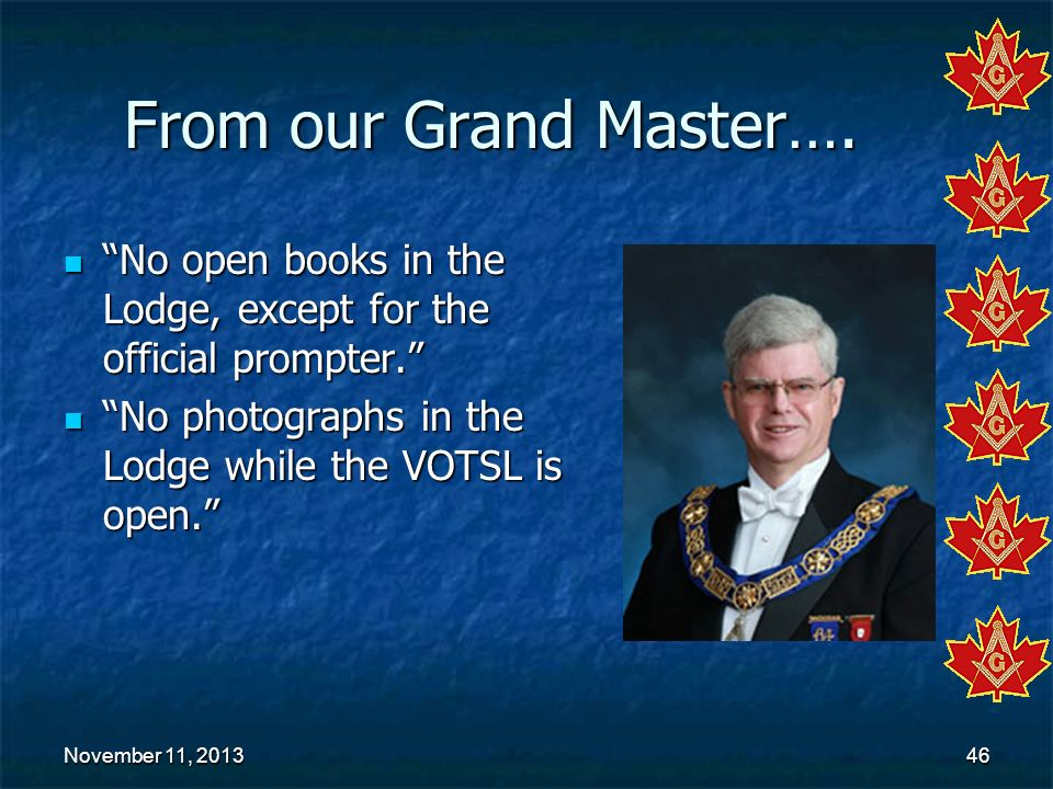 From our Grand Master…. No open books in the Lodge, except for the official prompter. No photographs in the Lodge while the VOTSL is open.